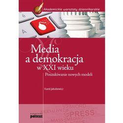 MEDIA A DEMOKRACJA W XXI WIEKU POSZUKIWANIE NOWYCH MODELI (Karol Jakubowicz)