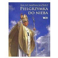 PIELGRZYMKA DO NIEBA 2. Życie, kult i beatyfikacja Jana Pawła II, oprawa twarda