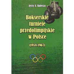 Bokserskie turnieje przedolimpijskie w Polsce (1958-1967) - 35% rabatu na drugą książkę!, książka z ISBN