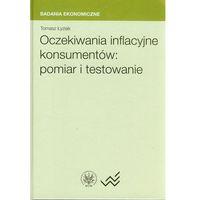 Oczekiwania inflacyjne konsumentów pomiar i testowanie (9788323511281)