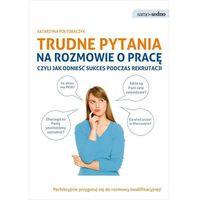 Samo Sedno - Trudne pytania na rozmowie o pracę - Katarzyna Półtoraczyk (9788377881934)