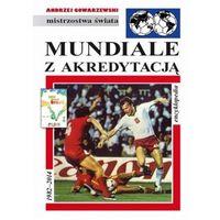 Mundiale z akredytacją. Encyklopedia FUJI. Tom 45 (OT) (Andrzej Gowarzewski)
