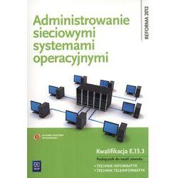 ADMINISTROWANIE SIECIOWYMI SYSTEMAMI OPERACYJNYMI, pozycja wydana w roku: 2013