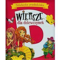 Biblioteczka przedszkolaka Wiersze dla dziewczynek, książka z kategorii Poezja