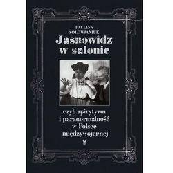 Jasnowidz w salonie czyli spirytyzm i paranormalność w Polsce międzywojennej, pozycja wydana w roku: 2014
