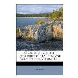 Globus: Illustrierte Zeitschrift Für Länder- Und Völkerkunde, Volume 12... (9781271114252)
