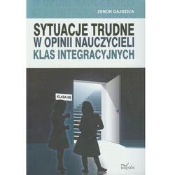 Sytuacje trudne w opinii nauczycieli klas integracyjnych (ISBN 9788375878608)