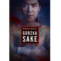 Gorzka sake - Wysyłka od 3,99 - porównuj ceny z wysyłką, Mariusz Kołecki