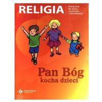 Religia. Pan Bóg kocha. Podręcznik dla dzieci trzyletnich i czteroletnich. Trzylatki. Czterolatki. Podręczn
