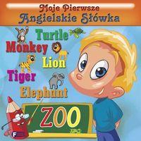 Moje Pierwsze Angielskie Słówka. Zoo + zakładka do książki GRATIS (2014)