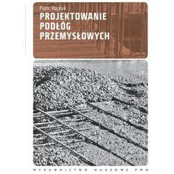 Projektowanie podłóg przemysłowych (Hajduk Piotr)