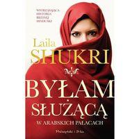 Byłam służącą w arabskich pałacach - Laila Shukri