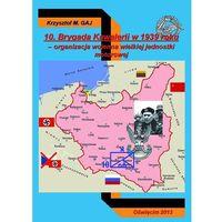 10 BRYGADA KAWALERII W 1939 ROKU ORGANIZACJA WOJENNA WIELKIEJ JEDNOSTKI MOTOROWEJ (9788378890669)