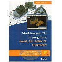 Modelowanie 2D AutoCAD 2006 PL podstawy - Ryszard Markiewicz, Ryszard Markiewicz