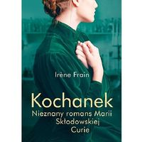 Kochanek - nieznany romans Marii Skłodowskiej-Curie - Irene Frain (9788324036615)