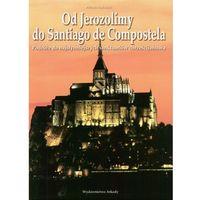 Od Jerozolimy do Santiago de Compostela (opr. twarda)