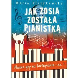 Jak Zosia została pianistką. Nauka gry na fortepianie. Część 1 (kategoria: Książki o muzyce)