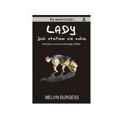 LADY. JAK STAŁAM SIĘ SUKĄ Melvin Burgess (ISBN 8324118772)