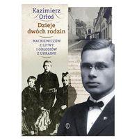 Dzieje dwóch rodzin - Mackiewiczów z Litwy i Orłosiów z Ukrainy Orłoś Kazimierz