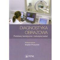 Diagnostyka obrazowa. Podstawy teoretyczne i metodyka badań (9788320048018)
