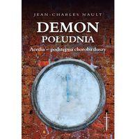Demon południa. Acedia - podstępna choroba duszy - JEAN-CHARLES NAULT