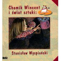 Chomik Wincent i świat sztuki: Stanisław Wyspiański (9788375761634)