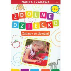 Zdolne dziecko Zabawy ze słowami 0-6 lat, rok wydania (2012)