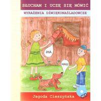Słucham i uczę się mówić. Wyrażenia dźwiękonaśladowcze Jagoda Cieszyńska + CD (9788361022169)