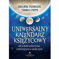 Uniwersalny kalendarz księżycowy. Jak wykorzystać rytm księżyca - Johanna Paungger, Thomas Poppe (9788373