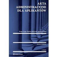 Akta administracyjne dla aplikantów-mamynastanie,wyślemyjuż...., rok wydania (2015)