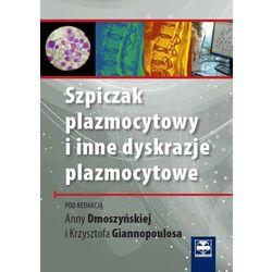 Szpiczak plazmocytowy i inne dyskrazje plazmocytowe (ilość stron 388)