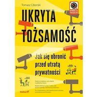 Ukryta tożsamość Jak się obronić przed utratą prywatności - Dostawa 0 zł (kategoria: Książki militar