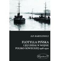 FLOTYLLA PIŃSKA I JEJ UDZIAŁ W WOJNIE POLSKO - SOWIECKIEJ 1918-1920, Bartlewicz Jan