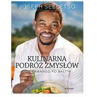 Kulinarna podróż zmysłów. Od Okawango po Bałtyk Seeletso Joseph (9788379437030)