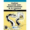 Twórz własne gry komputerowe w Pythonie, Sweigart Al