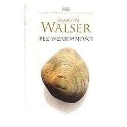 BEZ WZAJEMNOŚCI Martin Walser, książka w oprawie miękkej