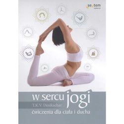 W sercu jogi. Ćwiczenia dla ciała i ducha (Helion)