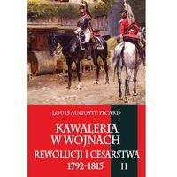 Kawaleria w wojnach Rewolucji i Cesarstwa 1792-1815 Tom 2