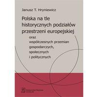 Polska na tle historycznych podziałów przestrzeni europejskiej oraz współczesnych przemian gospodarczych,