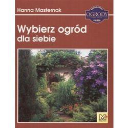 WYBIERZ OGRÓD DLA SIEBIE Hanna Masternak, książka z kategorii Hobby i poradniki