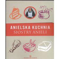 Anielska Kuchnia Siostry Anieli - S. Aniela Garecka (198 str.)