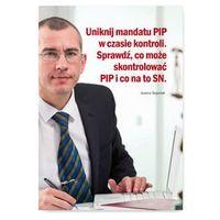 Uniknij mandatu PIP w czasie kontroli Sprawdź co może skontrolować PIP i co na to SN (9788326954900)