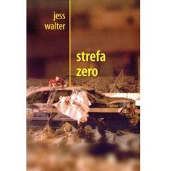 STREFA ZERO Jess Walter, rok wydania (2008)