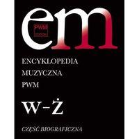 Encyklopedia Muzyczna Pwm. Część Biograficzna. Tom 12. W-Ż, Polskie Wydawnictwo Muzyczne