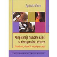 Kompetencje muzyczne dzieci w młodszym wieku szkolnym, Agnieszka Weiner