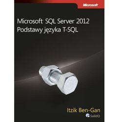 Microsoft SQL Server 2012 Podstawy języka T-SQL (ISBN 9788375411010)