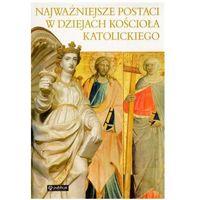 Najważniejsze postaci w dziejach Kościoła katolickiego praca zbiorowa