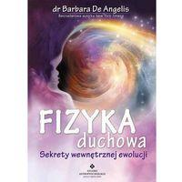 Fizyka duchowa. Sekrety wewnętrznej ewolucji - Barbara De Angelis (440 str.)