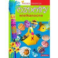 Ozdoby wielkanocne - POLSKA TRADYCJA. - Marcelina Grabowska-Piątek (9788378200277)