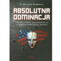 Absolutna dominacja. Totalitarna demokracja w nowym porządku świata (kategoria: Polityka, publicystyka, esej
